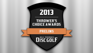 All Things Disc Golf 2013 Thrower's Choice Awards: The Prelims