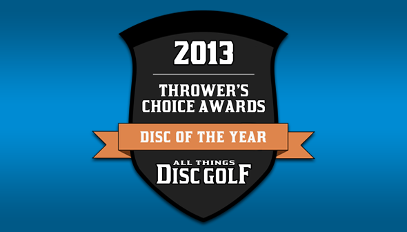 All Things Disc Golf 2013 Thrower's Choice Awards: Disc of the Year